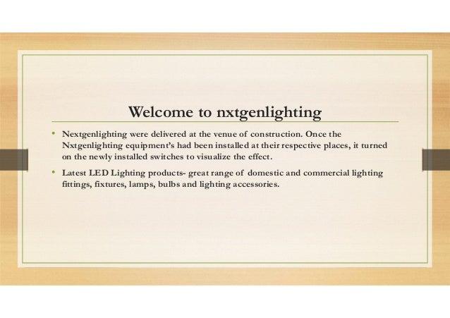 Welcome to nxtgenlighting • Nextgenlighting were delivered at the venue of construction. Once the Nxtgenlighting equipment...