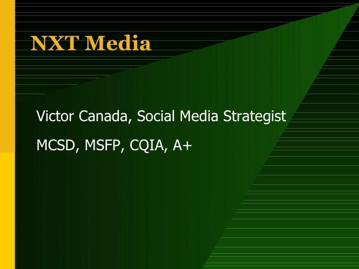 NXT Media Victor Canada, Social Media Strategist MCSD, MSFP, CQIA, A+