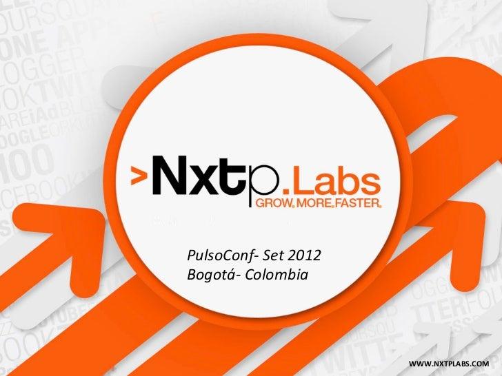 PulsoConf-‐ Set 2012 Bogotá-‐ Colombia                                   WWW.NXTPLABS.COM