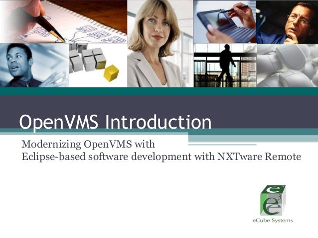 OpenVMS IntroductionModernizing OpenVMS withEclipse-based software development with NXTware Remote