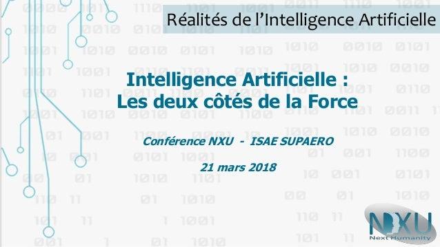 Réalités de l'Intelligence Artificielle Intelligence Artificielle : Les deux côtés de la Force Conférence NXU - ISAE SUPAE...