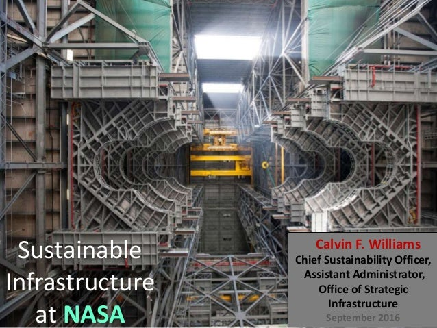 Sustainable Infrastructure at NASA Calvin F. Williams Chief Sustainability Officer, Assistant Administrator, Office of Str...