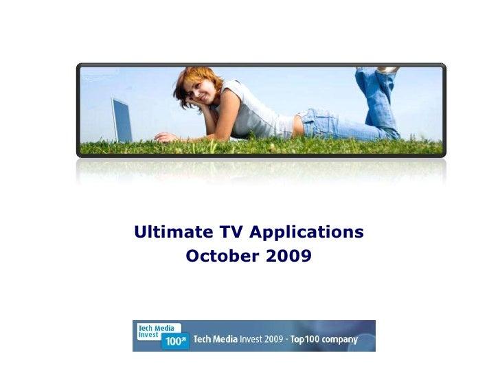 Ultimate TV Applications<br />October 2009<br />