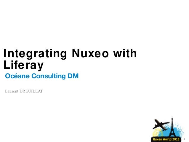 Integrating Nuxeo with Liferay Océane Consulting DM Laurent DREUILLAT  1