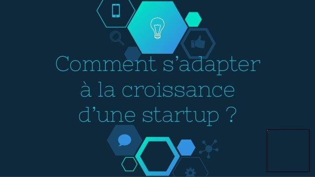 Comment s'adapter à la croissance d'une startup ?