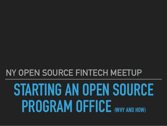 STARTING AN OPEN SOURCE PROGRAM OFFICE (WHY AND HOW) NY OPEN SOURCE FINTECH MEETUP