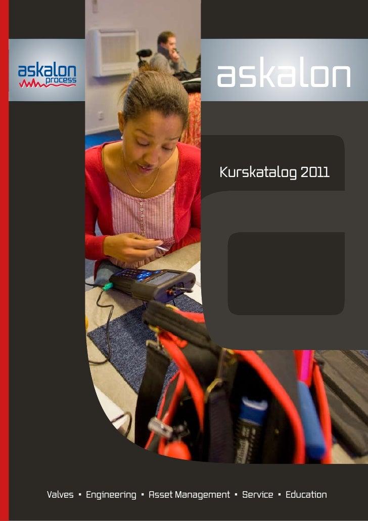 askalon                                     Kurskatalog 2011Valves • Engineering • Asset Management • Service • Education