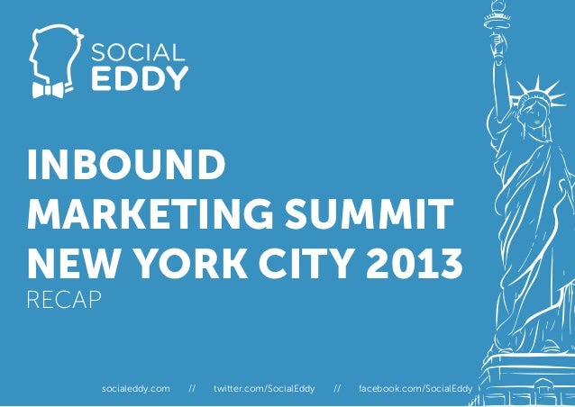 INBOUNDMARKETING SUMMITNEW YORK CITY 2013RECAP        socialeddy.com   //   twitter.com/SocialEddy   //   facebook.com/Soc...