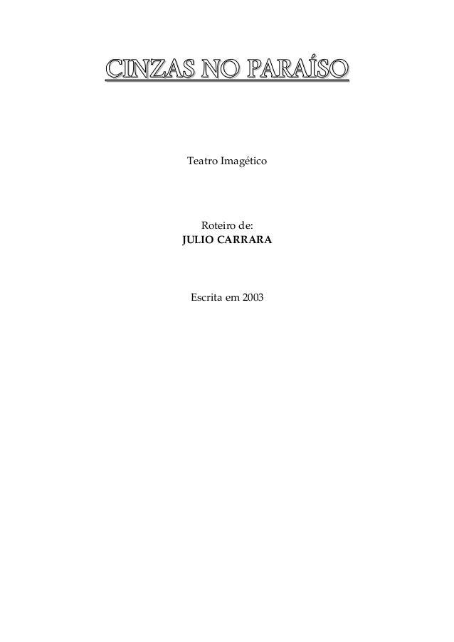 CCCCIIIINNNNZZZZAAAASSSS NNNNOOOO PPPPAAAARRRRAAAAÍÍÍÍSSSSOOOO Teatro Imagético Roteiro de: JULIO CARRARA Escrita em 2003