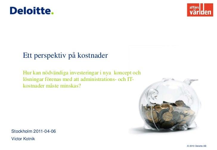 Ett perspektiv på kostnader      Hur kan nödvändiga investeringar i nya koncept och      lösningar förenas med att adminis...