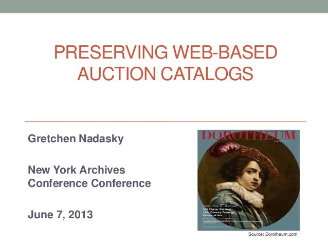 PRESERVING WEB-BASEDAUCTION CATALOGSGretchen NadaskyNew York ArchivesConference ConferenceJune 7, 2013Source: Dorotheum.com