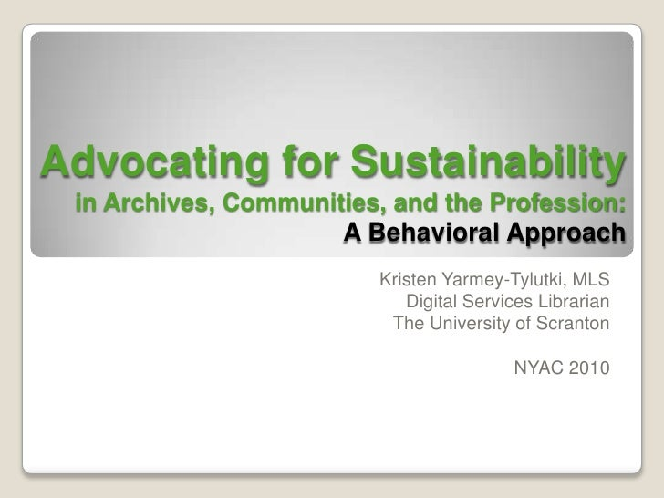 Advocating for Sustainabilityin Archives, Communities, and the Profession:A Behavioral Approach<br />Kristen Yarmey-Tylutk...