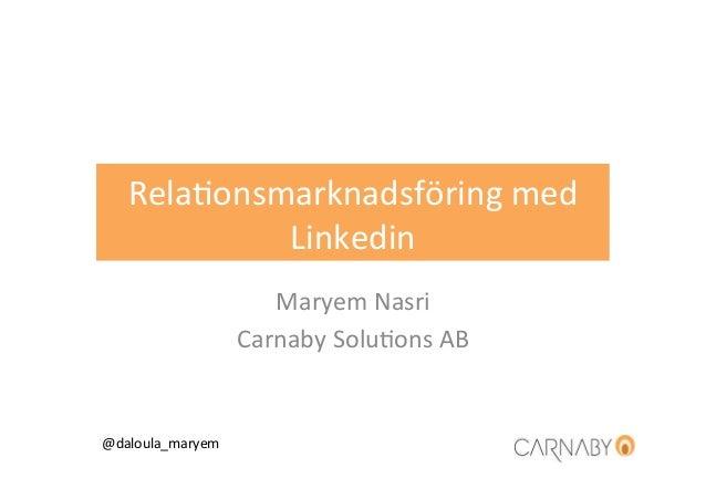 Rela%onsmarknadsföring med              Linkedin                          Maryem Nasri                       Car...