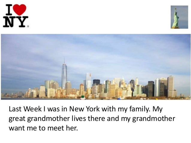 Last Week I was in New York with my family. My great grandmother lives there and my grandmother want me to meet her.