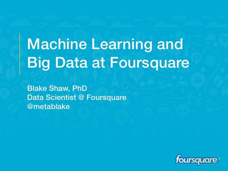 Machine Learning andBig Data at FoursquareBlake Shaw, PhDData Scientist @ Foursquare@metablake