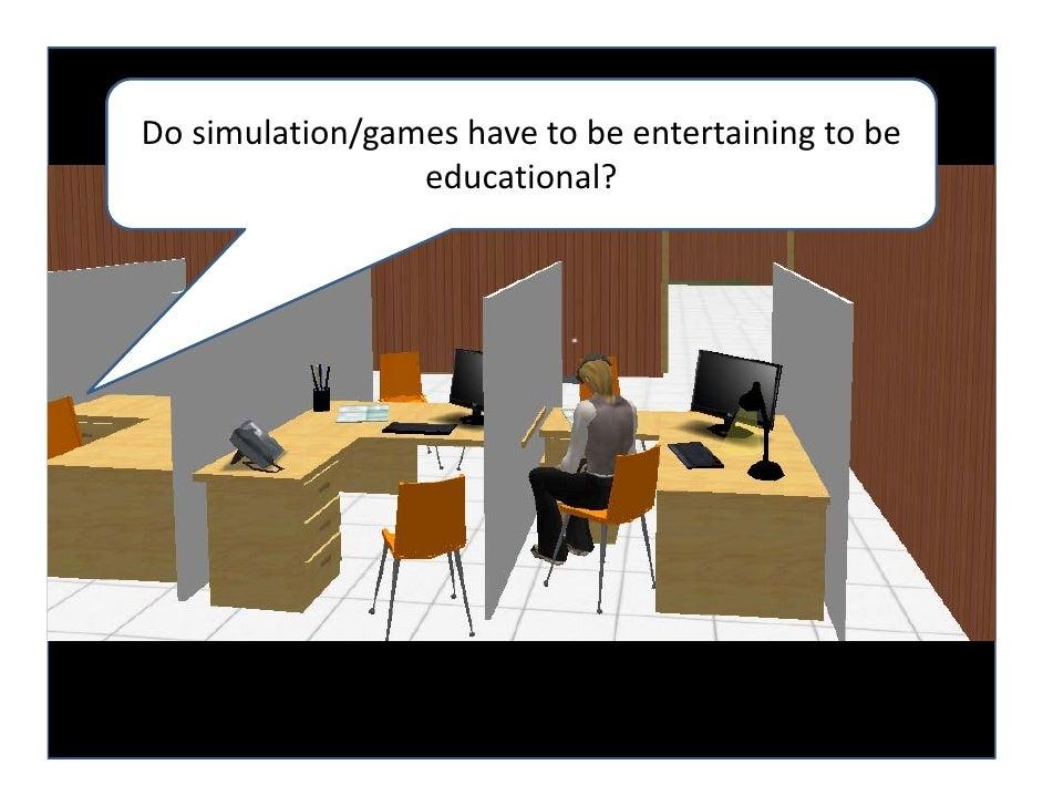 Dosimulation/gameshavetobeentertainingtobe                 educational?