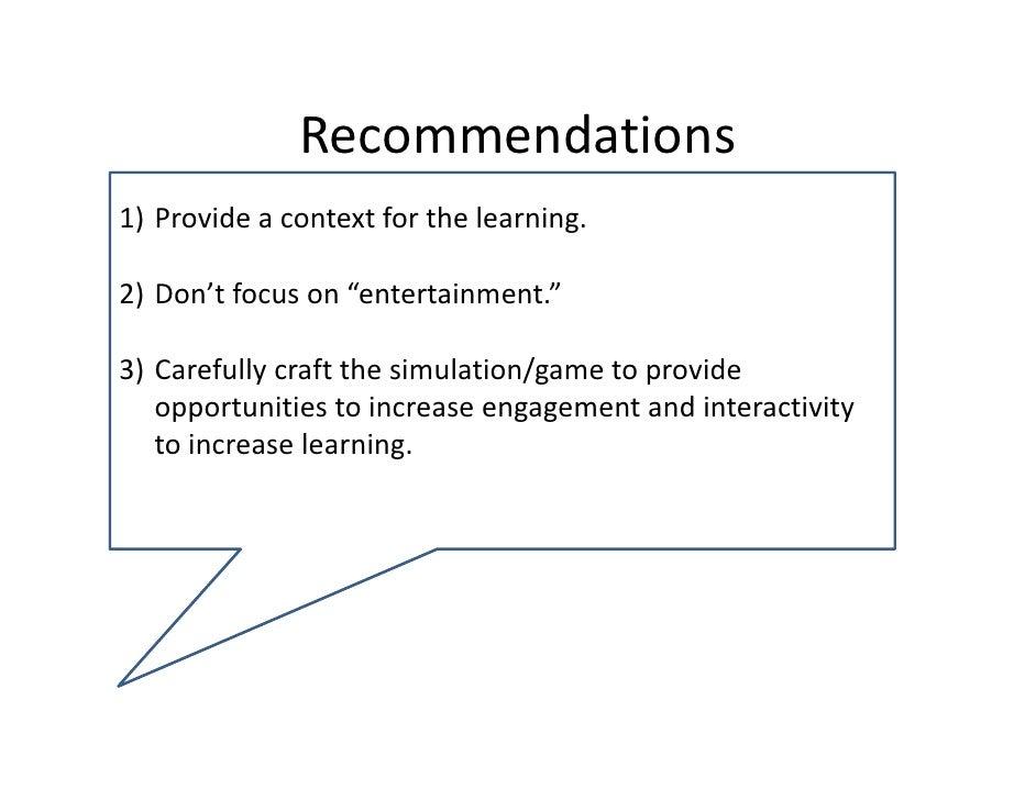 "Recommendations1) Provideacontextforthelearning.2) Don'tfocuson""entertainment.""3) Carefullycraftthesimulation..."