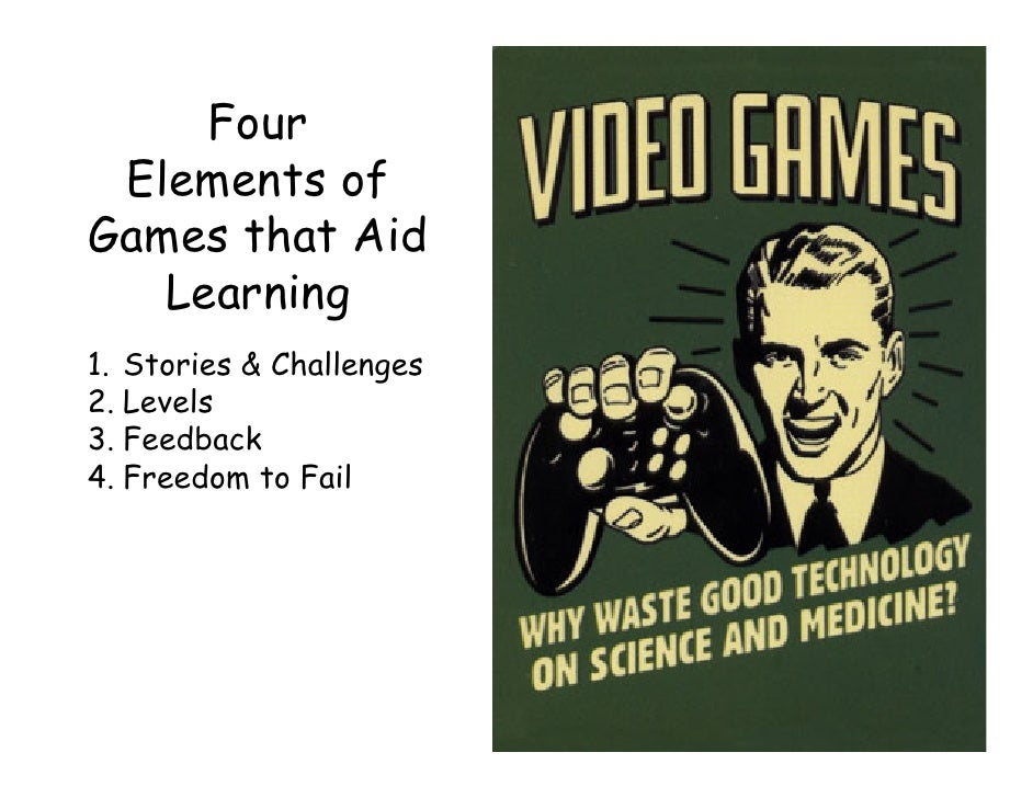 Four Elements ofGames that Aid   Learning1. Stories & Challenges2. Levels3. Feedback4. Freedom to Fail