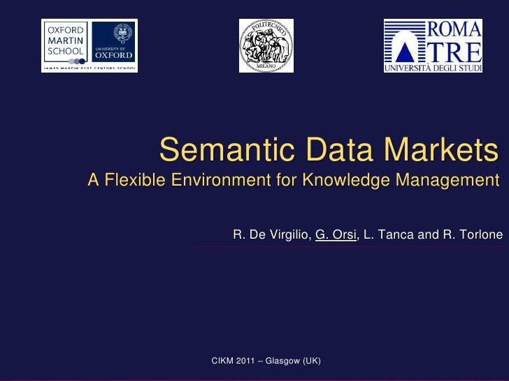 Semantic Data MarketsA Flexible Environment for Knowledge Management                  R. De Virgilio, G. Orsi, L. Tanca an...