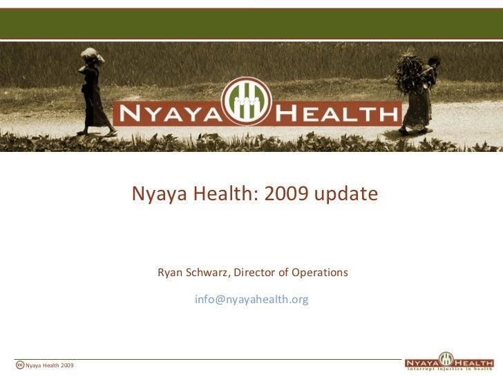 <ul><li>Nyaya Health: 2009 update </li></ul><ul><li>Ryan Schwarz, Director of Operations </li></ul><ul><li>[email_address]...