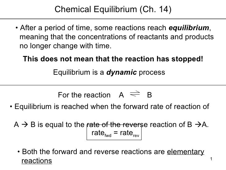 Chemical Equilibrium (Ch. 14) •  After a period of time, some reactions reach  equilibrium ,  meaning that the concentrati...