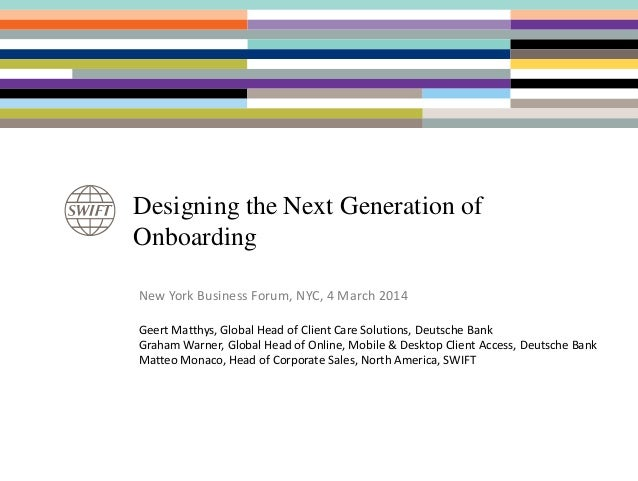 Designing the Next Generation of Onboarding New York Business Forum, NYC, 4 March 2014 Geert Matthys, Global Head of Clien...
