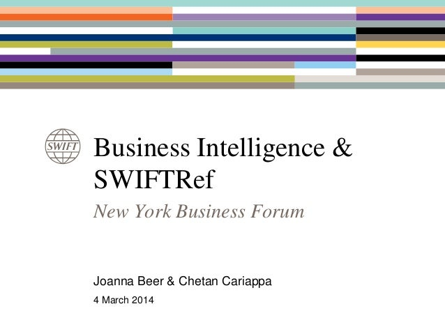 Business Intelligence & SWIFTRef New York Business Forum Joanna Beer & Chetan Cariappa 4 March 2014
