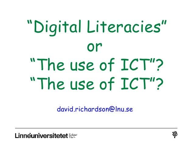 """Digital Literacies"" or ""The use of ICT""? ""The use of ICT""? david.richardson@lnu.se"