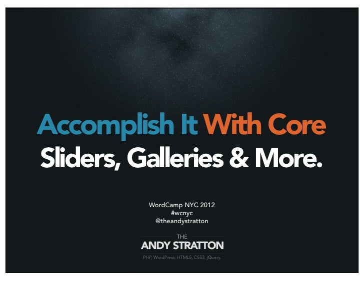 Accomplish It With CoreSliders, Galleries & More.         WordCamp NYC 2012              #wcnyc          @theandystratton