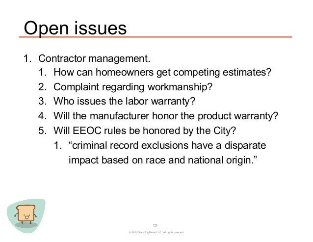Open issues1. Contractor management.    1. How can homeowners get competing estimates?    2. Complaint regarding workma...
