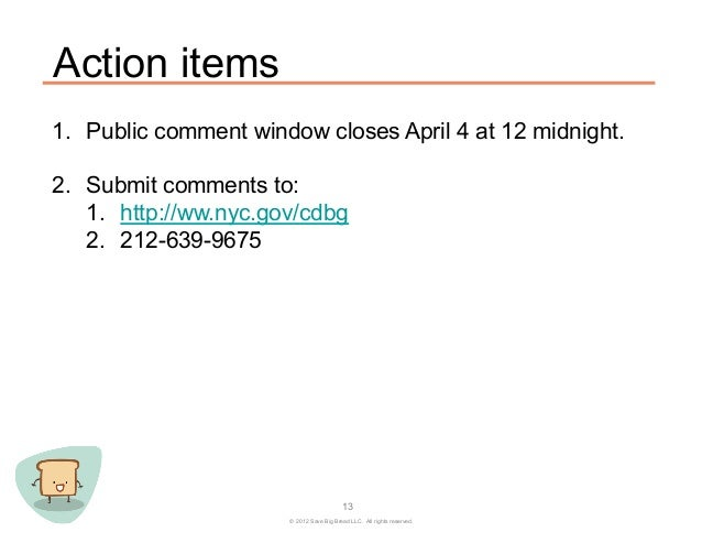 Action items1. Public comment window closes April 4 at 12 midnight.2. Submit comments to:    1. http://ww.nyc.gov/cdbg ...