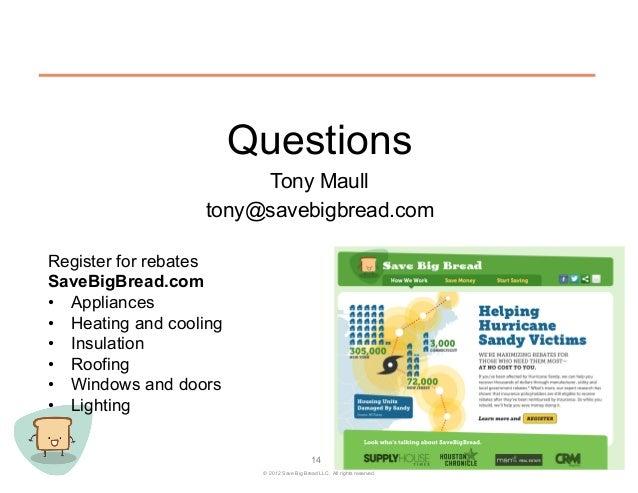 Questions                        Tony Maull                   tony@savebigbread.comRegister for rebatesSaveBigBread.com• ...