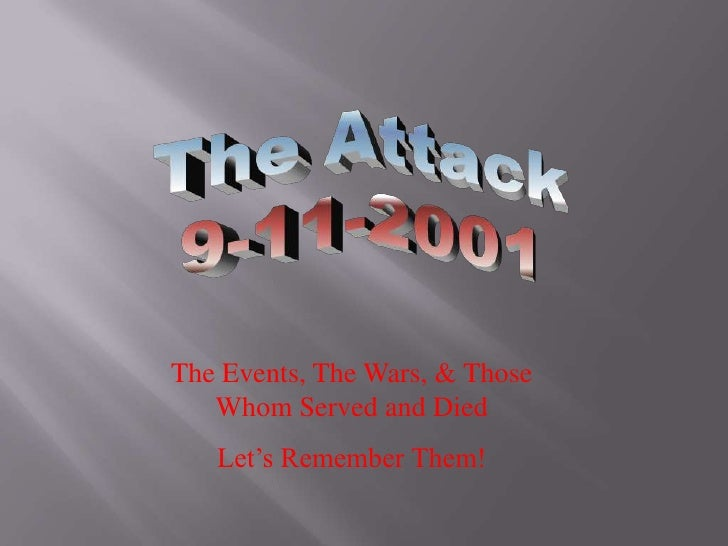 The Attack<br />9-11-2001<br />The Events, The Wars, & Those Whom Served and Died<br />Let's Remember Them!<br />
