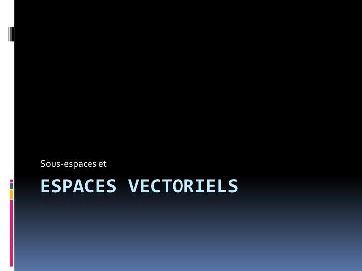Espaces vectoriels<br />Sous-espaces et<br />