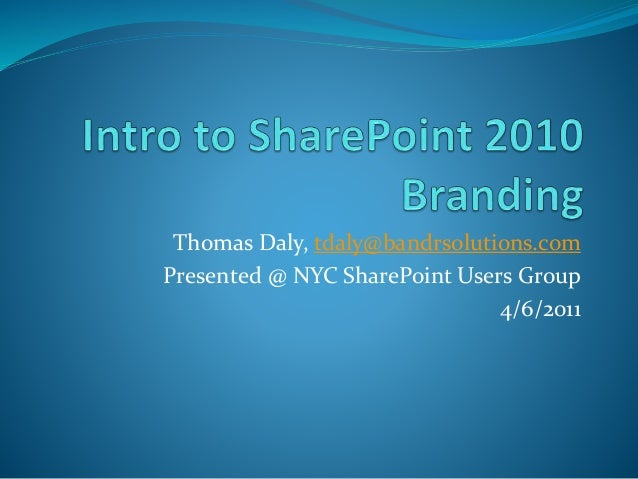 Thomas Daly, tdaly@bandrsolutions.com Presented @ NYC SharePoint Users Group 4/6/2011