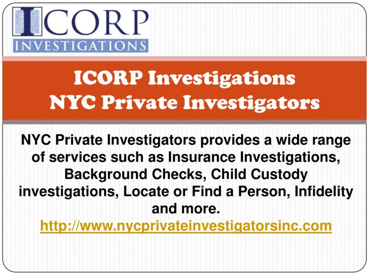 ICORP InvestigationsNYC Private Investigators<br />NYC Private Investigators provides a wide range of services such as Ins...