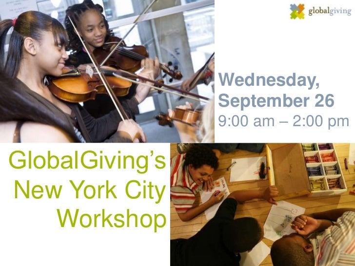 Wednesday,                 September 26                 9:00 am – 2:00 pmGlobalGiving'sNew York City    Workshop