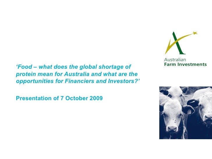' Food – what does the global shortage of protein mean for Australia and what are the opportunities for Financiers and Inv...