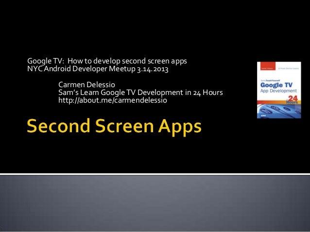 Google TV: How to develop second screen appsNYC Android Developer Meetup 3.14.2013        Carmen Delessio        Sam's Lea...
