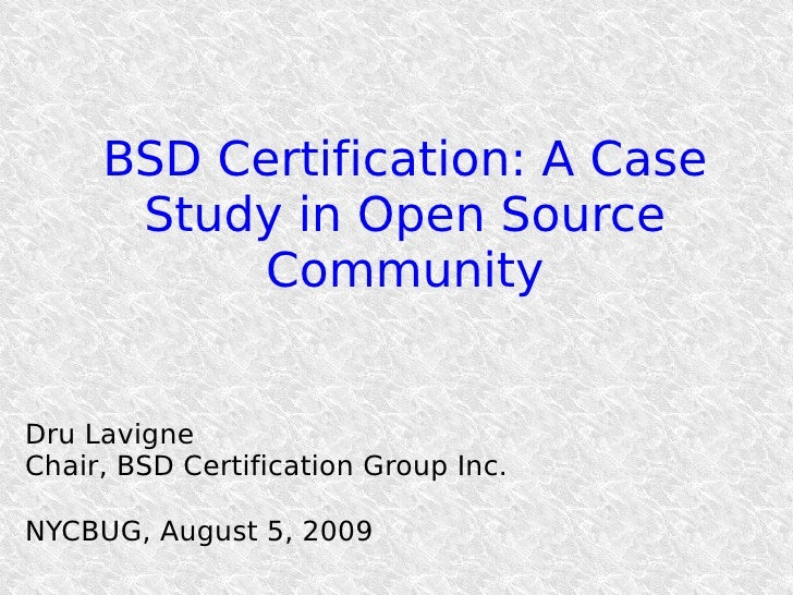BSD Certification: A Case       Study in Open Source            Community   Dru Lavigne Chair, BSD Certification Group Inc...