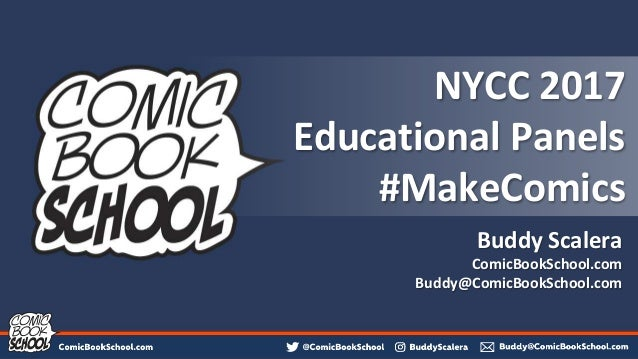 NYCC 2017 Educational Panels #MakeComics Buddy Scalera ComicBookSchool.com Buddy@ComicBookSchool.com