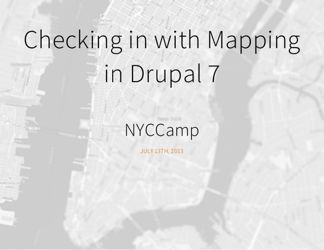 Checking in with Mapping in Drupal Ỷ NYCCamp JULY ỲŶTHĉÝẄỲŶ