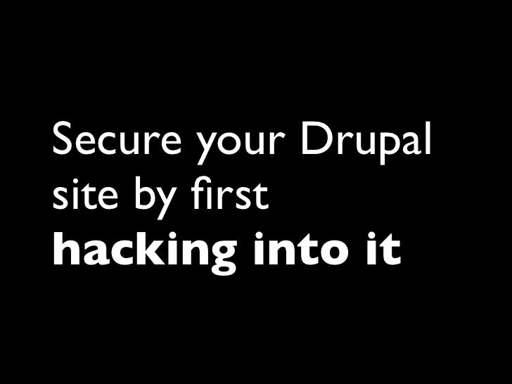 Secure your Drupalsite by firsthacking into it