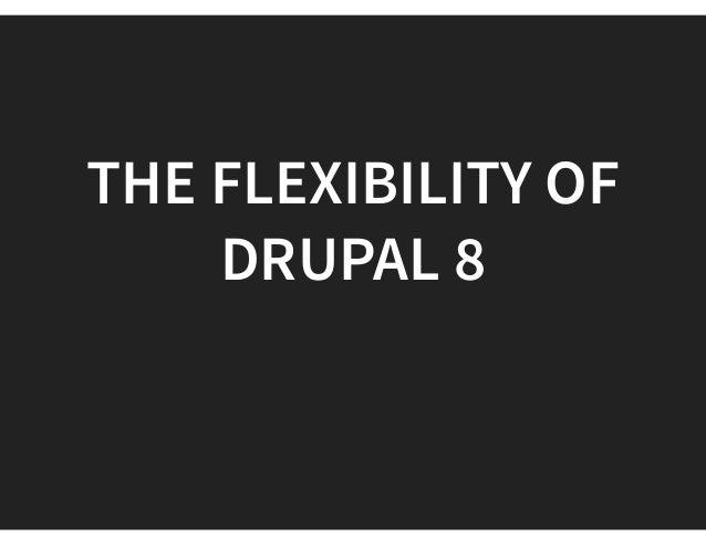 THE FLEXIBILITY OF DRUPAL 8