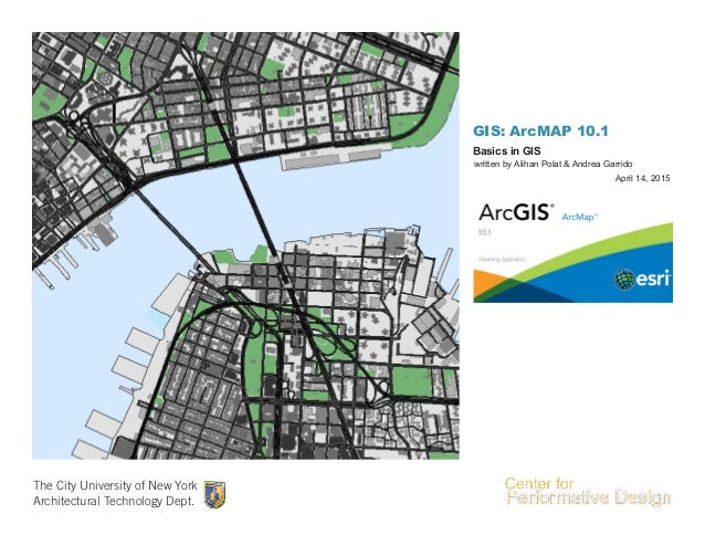 GIS: ArcMAP 10.1 The City University of New York Architectural Technology Dept. written by Alihan Polat & Andrea Garrido B...