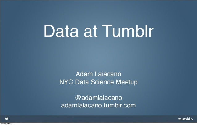 Data at Tumblr                            Adam Laiacano                        NYC Data Science Meetup                    ...