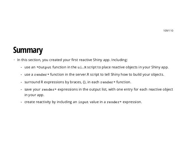 109/110 Summary In this section, you created your first reactive Shiny app. Including:· use an *Outputfunction in the ui.R...