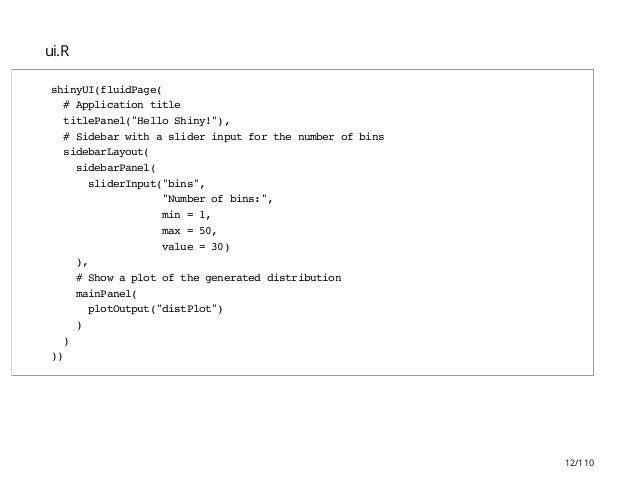 "ui.R shinyUI(fluidPage( #Applicationtitle titlePanel(""HelloShiny!""), #Sidebarwithasliderinputforthenumberofbins sidebarLay..."