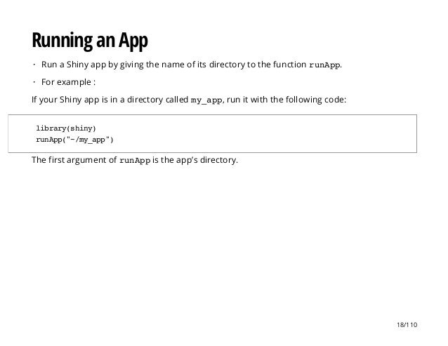 Running an App If your Shiny app is in a directory called my_app, run it with the following code: The first argument of ru...