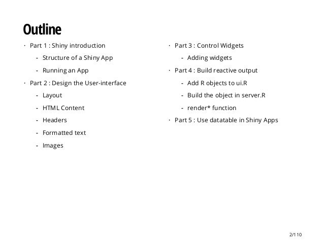 Outline Part 1 : Shiny introduction Part 2 : Design the User-interface · Structure of a Shiny App Running an App - - · Lay...